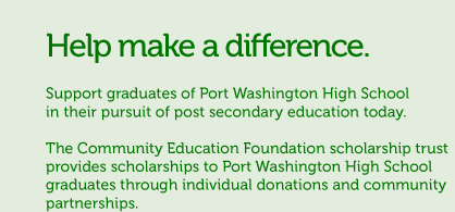 Help make a difference. Support graduates of Port Washington High School in their pursuit of higher education.